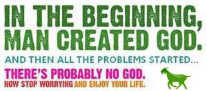 In the beginning, man created god. And then all the problems started... There's probably no god, now stop worrying and enjoy your life.
